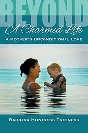 Beyond a Charmed Life by Barbara Huntress Tresness