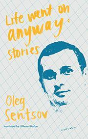 LIFE WENT ON ANYWAY by Oleg Sentsov