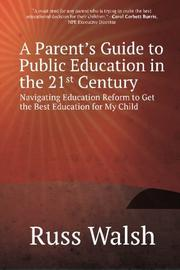 A Parent's Guide to Public Education in the 21st Century by Russ Walsh