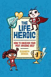 THE LIFE HEROIC by Elizabeth Svoboda