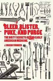 BLEED, BLISTER, PUKE, AND PURGE by J. Marin Younker