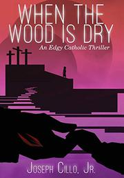 WHEN THE WOOD IS DRY by Joseph  Cillo Jr.