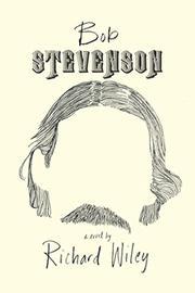 BOB STEVENSON by Richard Wiley