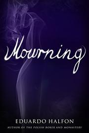 MOURNING by Eduardo Halfon