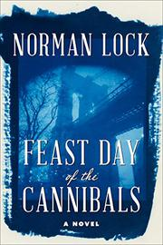 FEAST DAY OF THE CANNIBALS  by Norman Lock