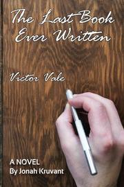 THE LAST BOOK EVER WRITTEN by Jonah Kruvant