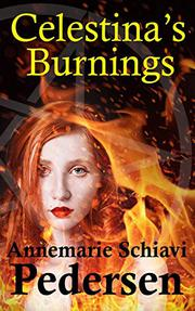 CELESTINA'S BURNINGS by Annemarie Schiavi Pedersen