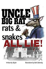 UNCLE BIG RAT, RATS & SNAKES ALL LIE! by Skyler