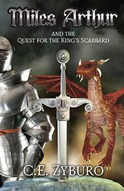 Miles Arthur and the Quest for the King's Scabbard by C.E. Zyburo