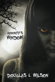 AFFINITY'S WINDOW by Douglas Wilson