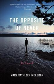 THE OPPOSITE OF NEVER by Mary Kathleen  Mehuron