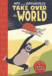 APE & ARMADILLO TAKE OVER THE WORLD by James Sturm