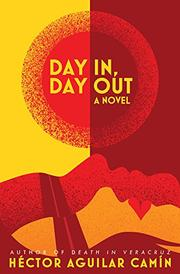 DAY IN, DAY OUT by Héctor  Aguilar Camín