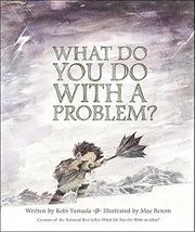 WHAT DO YOU DO WITH A PROBLEM? by Kobi Yamada