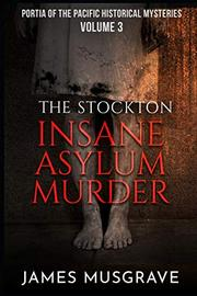 THE STOCKTON INSANE ASYLUM MURDER by James  Musgrave