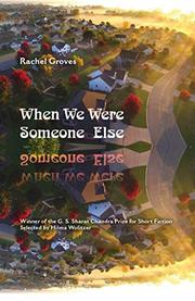 WHEN WE WERE SOMEONE ELSE by Rachel Groves