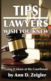 TIPS LAWYERS WISH YOU KNEW by Ann D. Zeigler