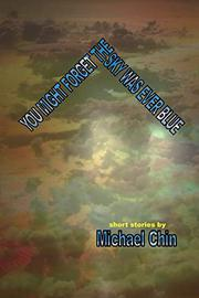 YOU MIGHT FORGET THE SKY WAS EVER BLUE by Michael Chin