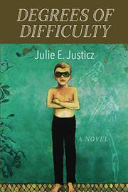 DEGREES OF DIFFICULTY by Julie E. Justicz