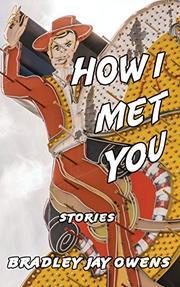 HOW I MET YOU by Bradley Jay Owens