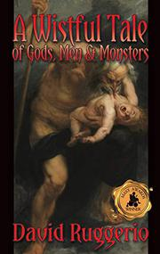 A WISTFUL TALE OF GODS, MEN, AND MONSTERS by David  Ruggerio