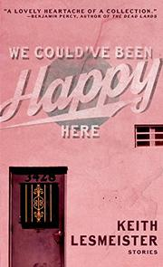 WE COULD'VE BEEN HAPPY HERE by Keith Lesmeister