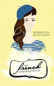 THE FRENCH IMPRESSIONIST by Rebecca Bischoff