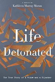 LIFE DETONATED by Kathleen Murray  Moran