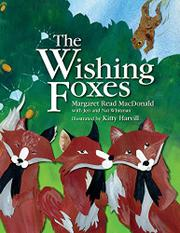 THE WISHING FOXES by Margaret Read MacDonald
