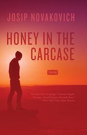 HONEY IN THE CARCASE by Josip Novakovich
