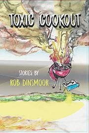 TOXIC COOKOUT by Rob Dinsmoor