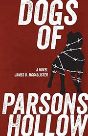 DOGS OF PARSONS HOLLOW by James D. McCallister