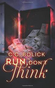 RUN DON'T THINK by C.C. Bolick