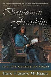 BENJAMIN FRANKLIN AND THE QUAKER MURDERS by John Harmon McElroy