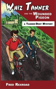 WHIZ TANNER AND THE WOUNDED PIGEON by Fred Rexroad