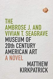 THE AMBROSE J. AND VIVIAN T. SEAGRAVE MUSEUM OF 20TH CENTURY AMERICAN ART by Matthew  Kirkpatrick