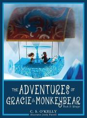 THE ADVENTURES OF GRACIE & MONKEYBEAR by C.S.  O'Kelly