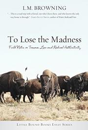 TO LOSE THE MADNESS by L.M.  Browning
