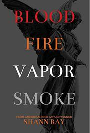 BLOOD FIRE VAPOR SMOKE by Shann Ray