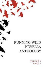 RUNNING WILD NOVELLA ANTHOLOGY by Lisa Diane Kastner