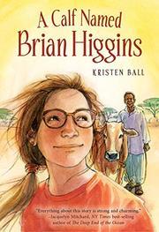 A CALF NAMED BRIAN HIGGINS by Kristen Ball