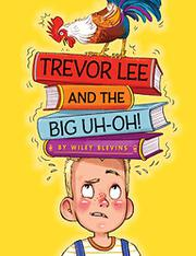 TREVOR LEE AND THE BIG UH OH! by Wiley Blevins