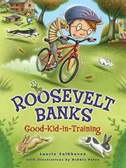 ROOSEVELT BANKS, GOOD-KID-IN-TRAINING by Laurie Calkhoven
