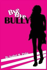 BYE BYE BULLY by Isabel M. Peña