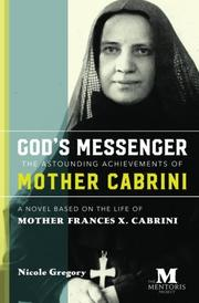 GOD'S MESSENGER: THE ASTOUNDING ACHIEVE-MENTS OF MOTHER CABRINI by Nicole  Gregory