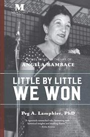 LITTLE BY LITTLE WE WON by Peg A.  Lamphier