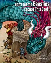 DON'T LET THE BEASTIES ESCAPE THIS BOOK! by Julie Berry