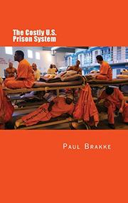 THE COSTLY U.S. PRISON SYSTEM by Paul Brakke