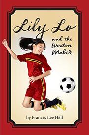 LILY LO AND THE WONTON MAKER by Frances Lee  Hall