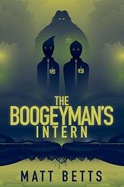 THE BOOGEYMAN'S INTERN by Matt  Betts